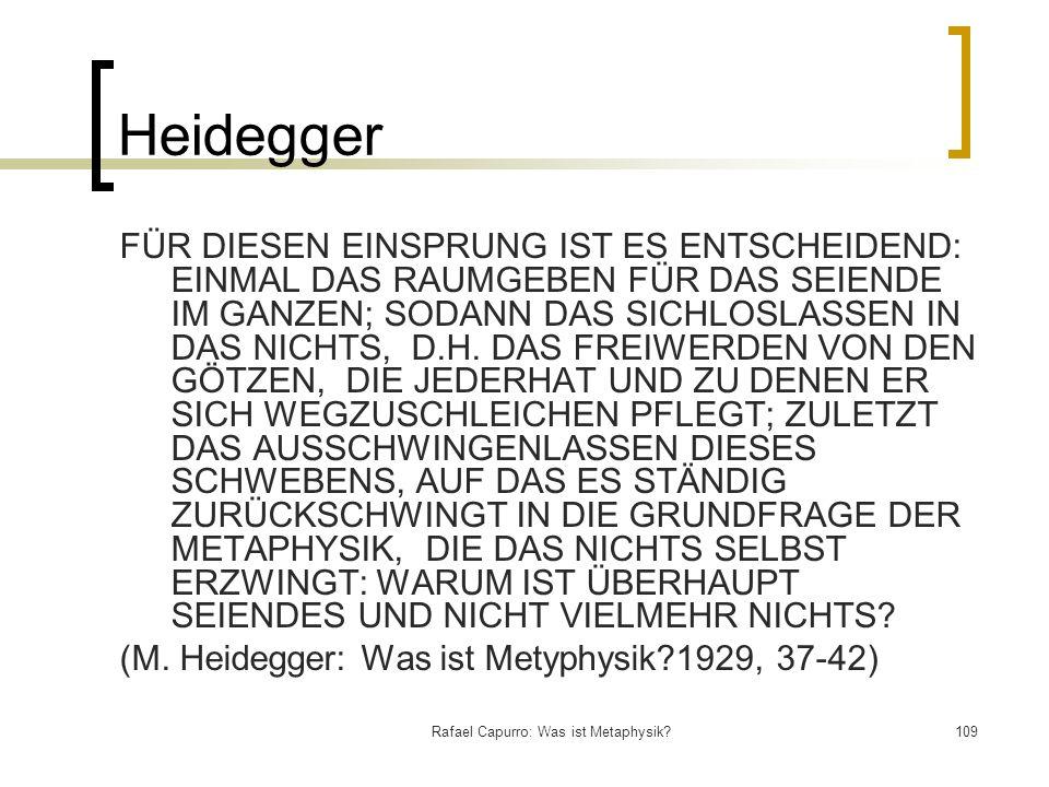 Rafael Capurro: Was ist Metaphysik?109 Heidegger FÜR DIESEN EINSPRUNG IST ES ENTSCHEIDEND: EINMAL DAS RAUMGEBEN FÜR DAS SEIENDE IM GANZEN; SODANN DAS