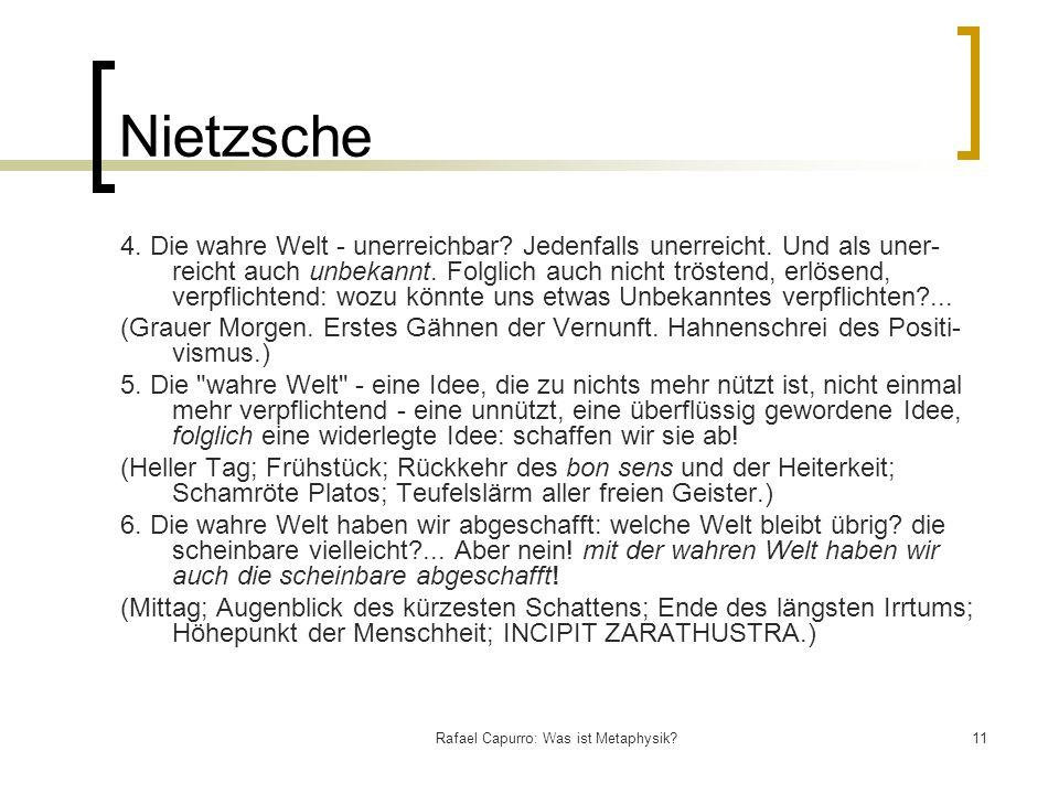 Rafael Capurro: Was ist Metaphysik?11 Nietzsche 4. Die wahre Welt - unerreichbar? Jedenfalls unerreicht. Und als uner reicht auch unbekannt. Folglich