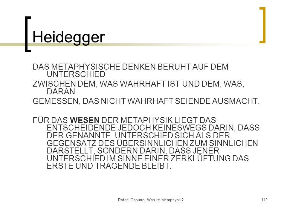 Rafael Capurro: Was ist Metaphysik?110 Heidegger DAS METAPHYSISCHE DENKEN BERUHT AUF DEM UNTERSCHIED ZWISCHEN DEM, WAS WAHRHAFT IST UND DEM, WAS, DARA