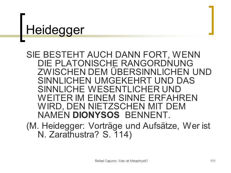 Rafael Capurro: Was ist Metaphysik?111 Heidegger SIE BESTEHT AUCH DANN FORT, WENN DIE PLATONISCHE RANGORDNUNG ZWISCHEN DEM ÜBERSINNLICHEN UND SINNLICH