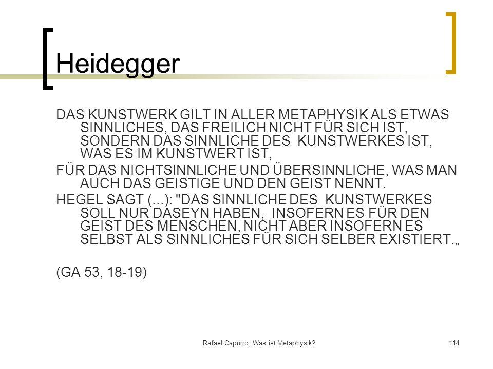 Rafael Capurro: Was ist Metaphysik?114 Heidegger DAS KUNSTWERK GILT IN ALLER METAPHYSIK ALS ETWAS SINNLICHES, DAS FREILICH NICHT FÜR SICH IST, SONDERN