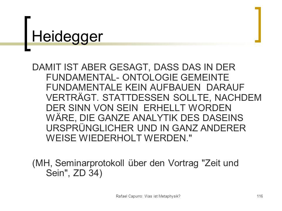 Rafael Capurro: Was ist Metaphysik?116 Heidegger DAMIT IST ABER GESAGT, DASS DAS IN DER FUNDAMENTAL- ONTOLOGIE GEMEINTE FUNDAMENTALE KEIN AUFBAUEN DAR