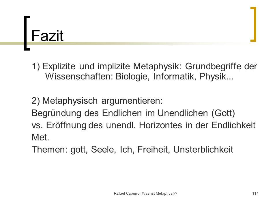Rafael Capurro: Was ist Metaphysik?117 Fazit 1) Explizite und implizite Metaphysik: Grundbegriffe der Wissenschaften: Biologie, Informatik, Physik...