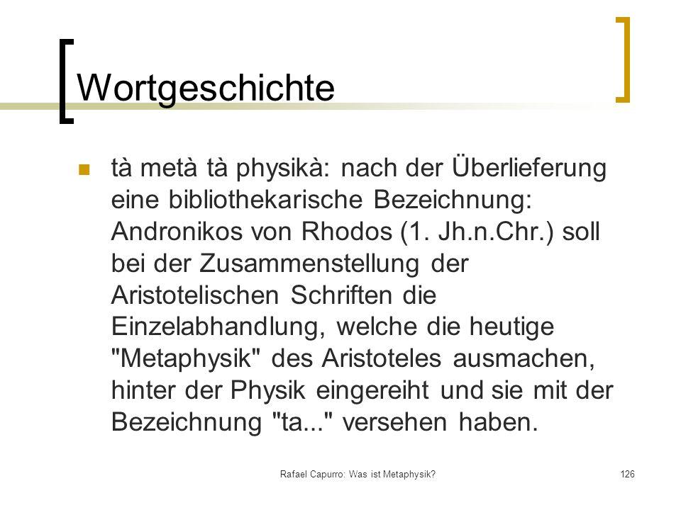 Rafael Capurro: Was ist Metaphysik?126 Wortgeschichte tà metà tà physikà: nach der Überlieferung eine bibliothekarische Bezeichnung: Andronikos von Rh