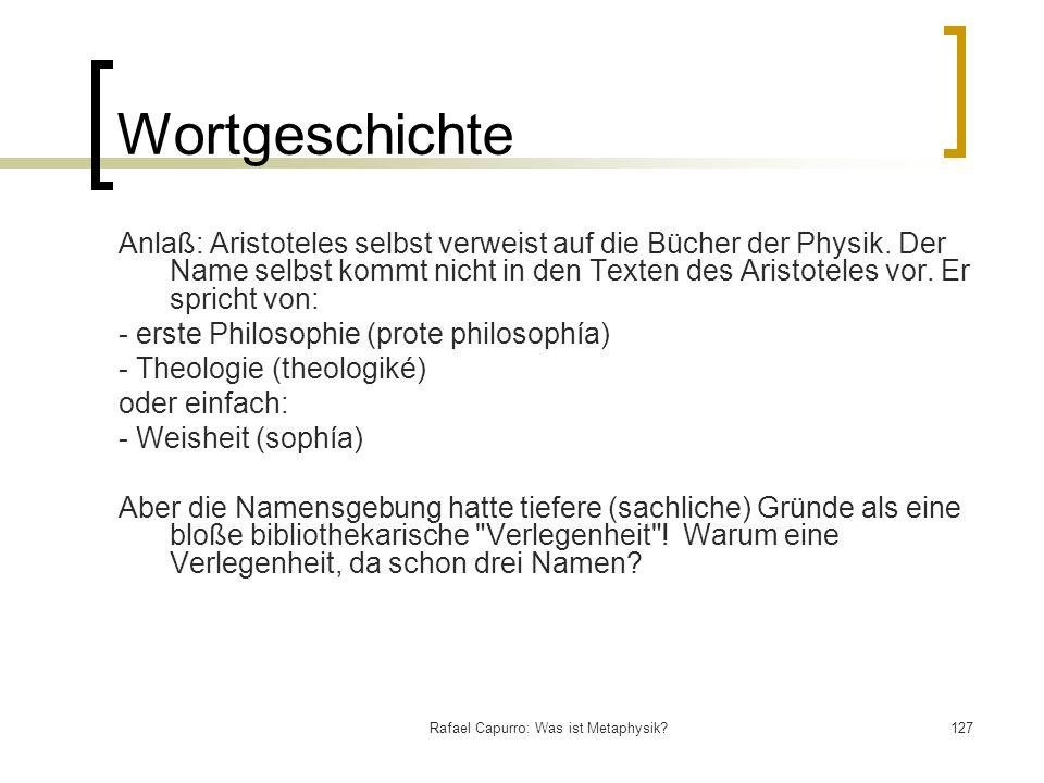 Rafael Capurro: Was ist Metaphysik?127 Wortgeschichte Anlaß: Aristoteles selbst verweist auf die Bücher der Physik. Der Name selbst kommt nicht in den