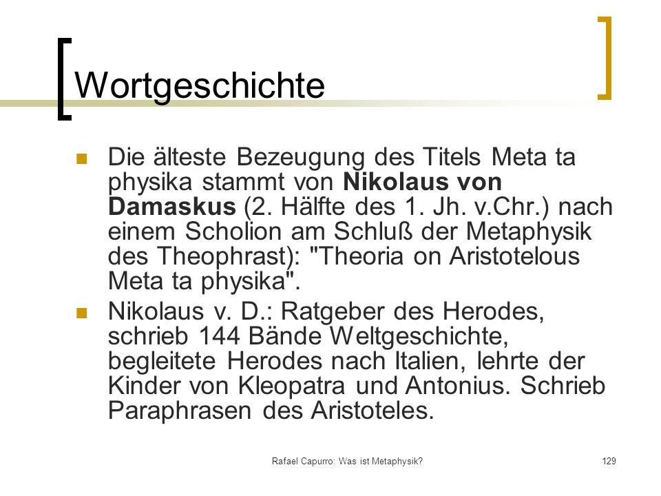 Rafael Capurro: Was ist Metaphysik?129 Wortgeschichte Die älteste Bezeugung des Titels Meta ta physika stammt von Nikolaus von Damaskus (2. Hälfte des