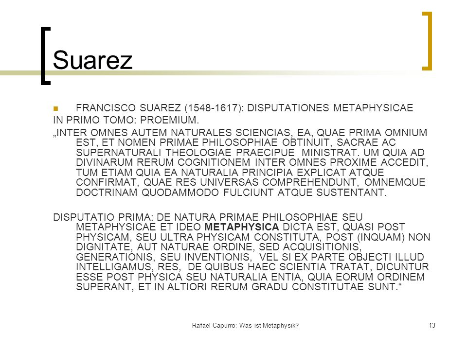 Rafael Capurro: Was ist Metaphysik?13 Suarez FRANCISCO SUAREZ (1548-1617): DISPUTATIONES METAPHYSICAE IN PRIMO TOMO: PROEMIUM. INTER OMNES AUTEM NATUR