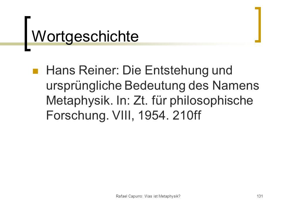 Rafael Capurro: Was ist Metaphysik?131 Wortgeschichte Hans Reiner: Die Entstehung und ursprüngliche Bedeutung des Namens Metaphysik. In: Zt. für philo