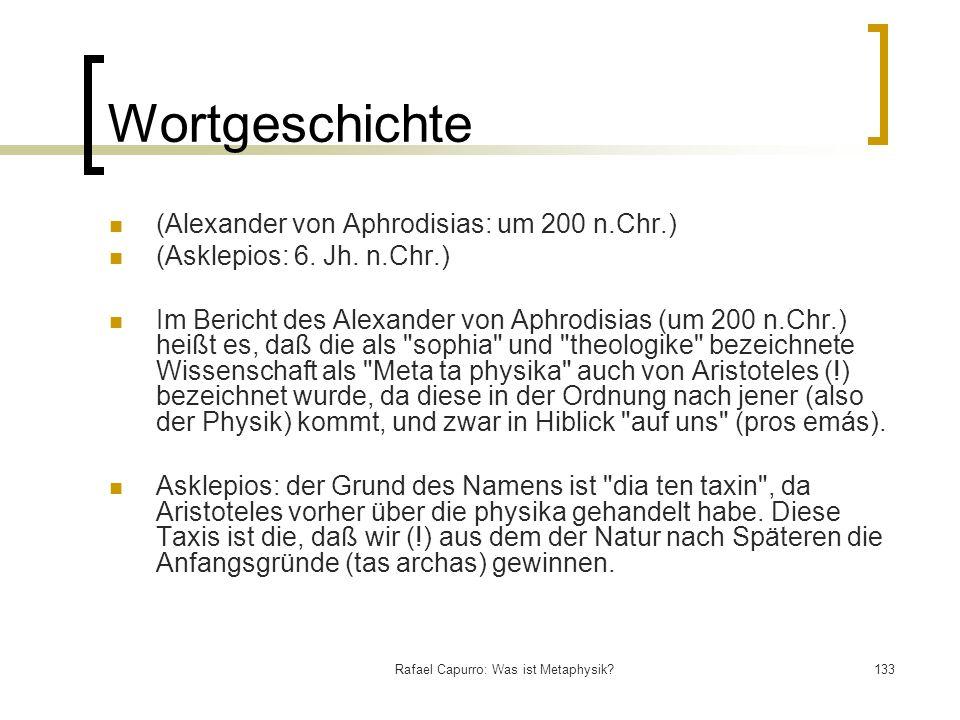 Rafael Capurro: Was ist Metaphysik?133 Wortgeschichte (Alexander von Aphrodisias: um 200 n.Chr.) (Asklepios: 6. Jh. n.Chr.) Im Bericht des Alexander v