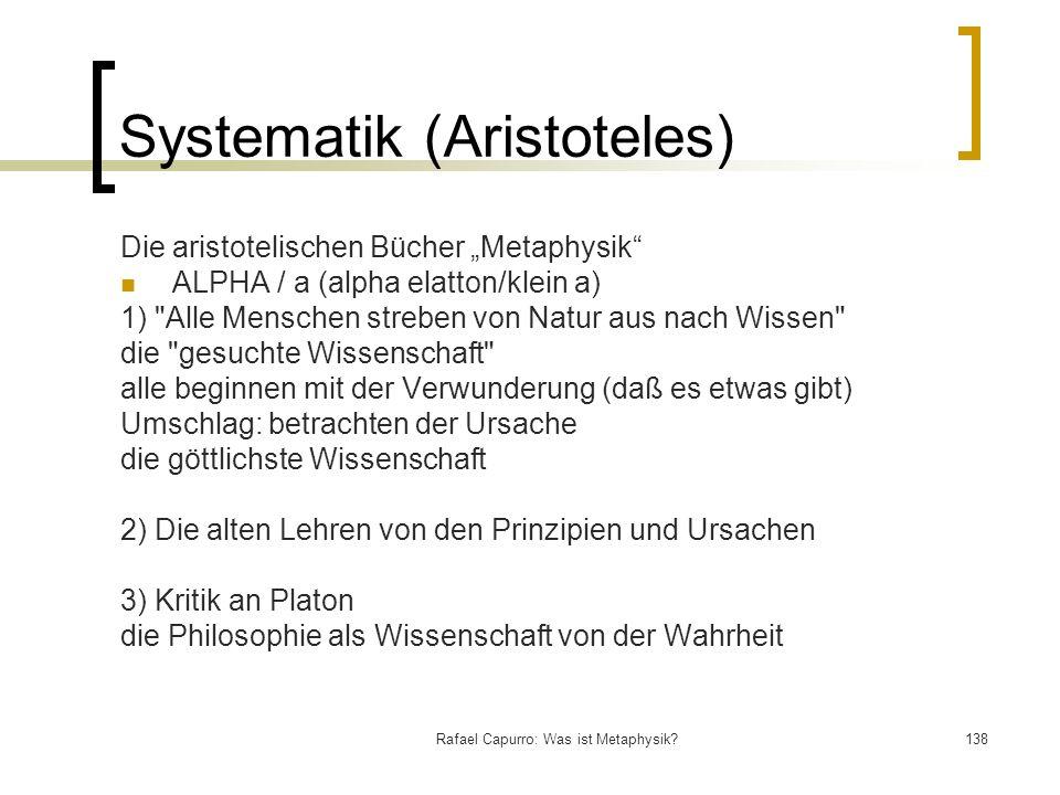 Rafael Capurro: Was ist Metaphysik?138 Systematik (Aristoteles) Die aristotelischen Bücher Metaphysik ALPHA / a (alpha elatton/klein a) 1)