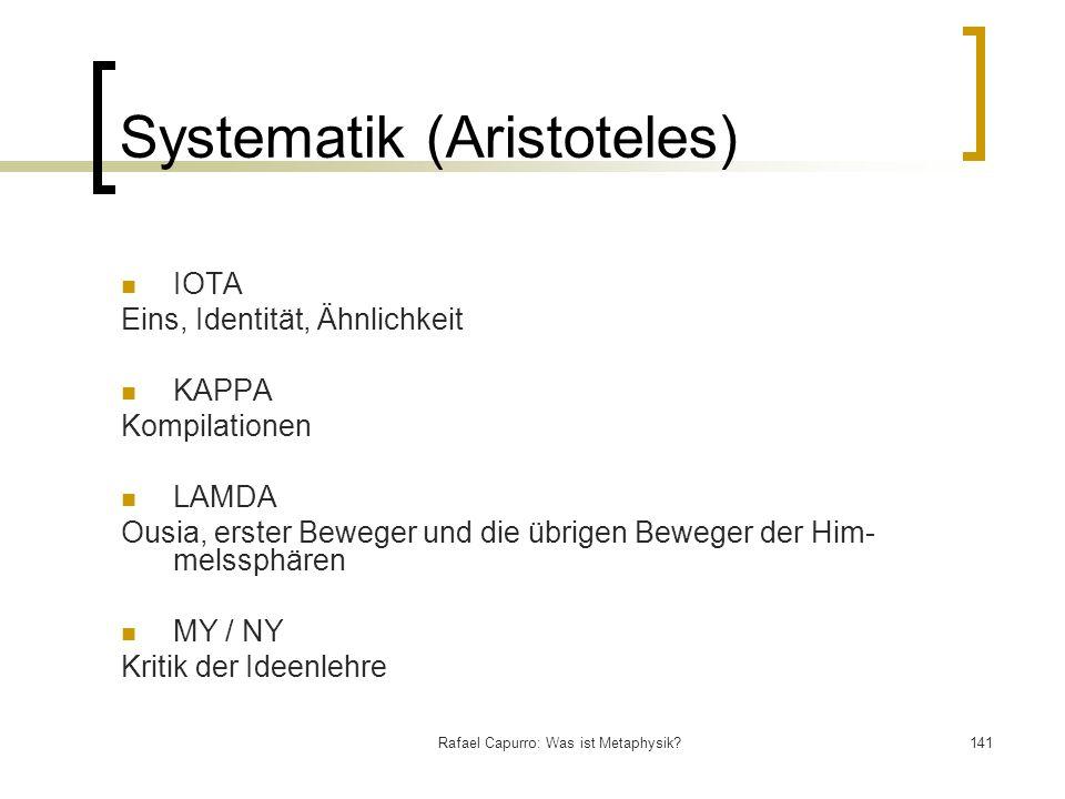 Rafael Capurro: Was ist Metaphysik?141 Systematik (Aristoteles) IOTA Eins, Identität, Ähnlichkeit KAPPA Kompilationen LAMDA Ousia, erster Beweger und