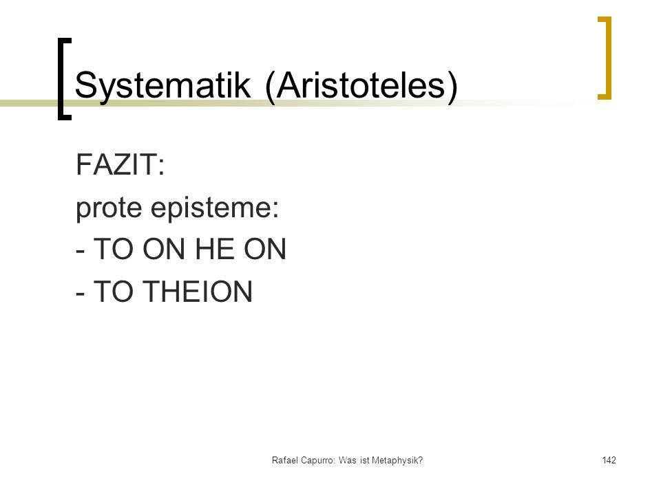 Rafael Capurro: Was ist Metaphysik?142 Systematik (Aristoteles) FAZIT: prote episteme: - TO ON HE ON - TO THEION