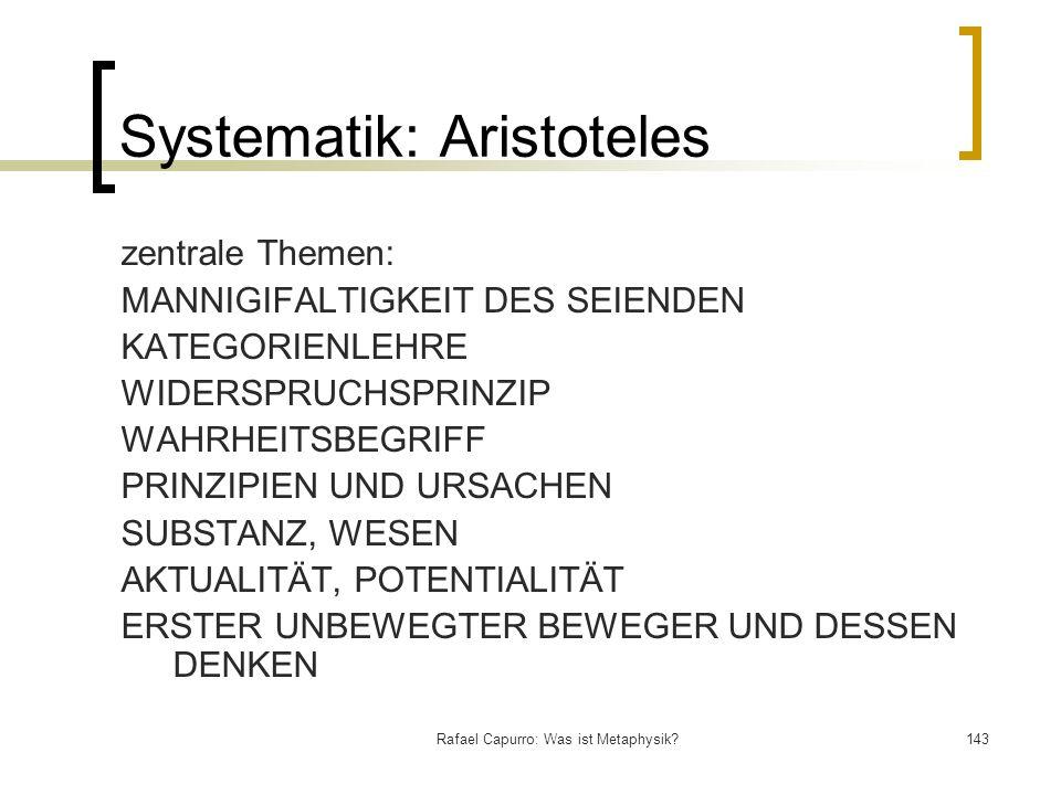Rafael Capurro: Was ist Metaphysik?143 Systematik: Aristoteles zentrale Themen: MANNIGIFALTIGKEIT DES SEIENDEN KATEGORIENLEHRE WIDERSPRUCHSPRINZIP WAH