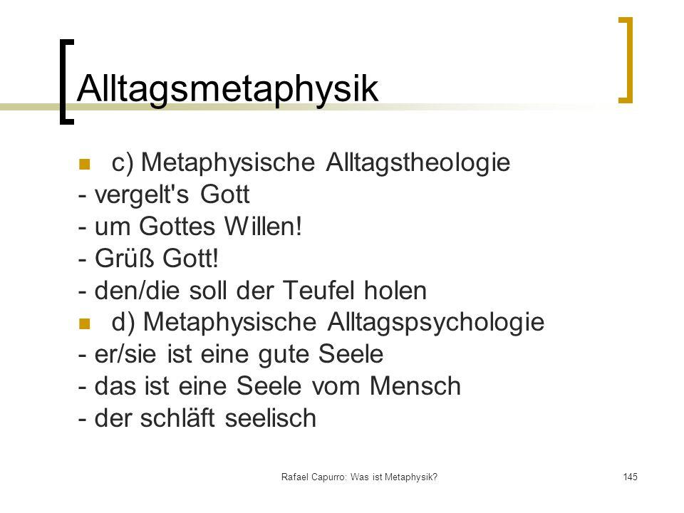 Rafael Capurro: Was ist Metaphysik?145 Alltagsmetaphysik c) Metaphysische Alltagstheologie - vergelt's Gott - um Gottes Willen! - Grüß Gott! - den/die