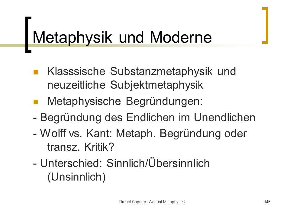 Rafael Capurro: Was ist Metaphysik?146 Metaphysik und Moderne Klasssische Substanzmetaphysik und neuzeitliche Subjektmetaphysik Metaphysische Begründu