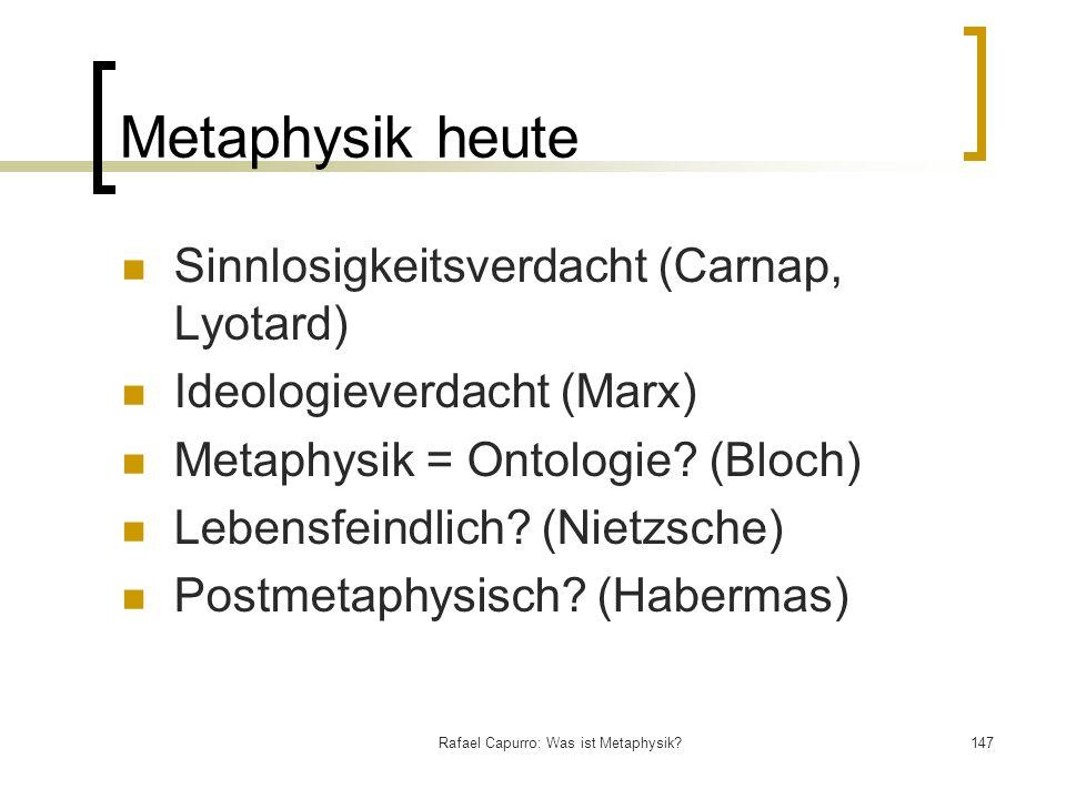 Rafael Capurro: Was ist Metaphysik?147 Metaphysik heute Sinnlosigkeitsverdacht (Carnap, Lyotard) Ideologieverdacht (Marx) Metaphysik = Ontologie? (Blo