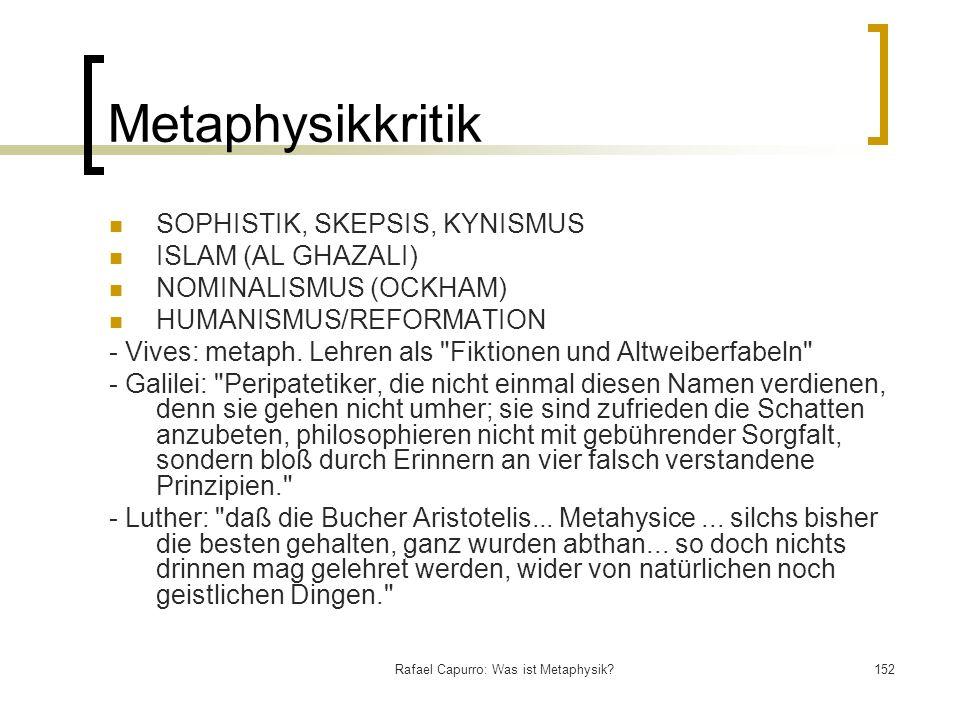 Rafael Capurro: Was ist Metaphysik?152 Metaphysikkritik SOPHISTIK, SKEPSIS, KYNISMUS ISLAM (AL GHAZALI) NOMINALISMUS (OCKHAM) HUMANISMUS/REFORMATION -