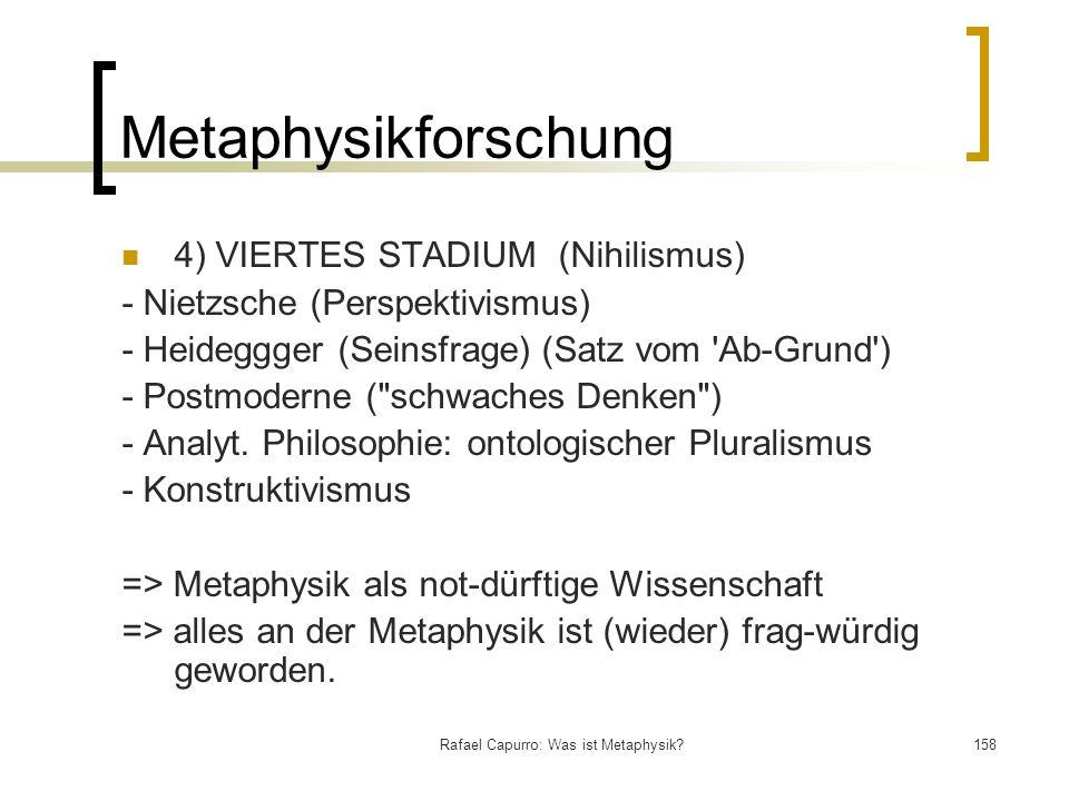 Rafael Capurro: Was ist Metaphysik?158 Metaphysikforschung 4) VIERTES STADIUM (Nihilismus) - Nietzsche (Perspektivismus) - Heideggger (Seinsfrage) (Sa
