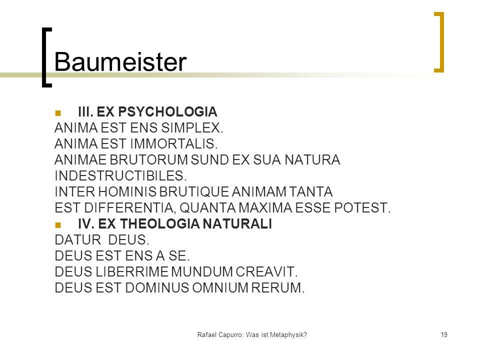 Rafael Capurro: Was ist Metaphysik?19 Baumeister III. EX PSYCHOLOGIA ANIMA EST ENS SIMPLEX. ANIMA EST IMMORTALIS. ANIMAE BRUTORUM SUND EX SUA NATURA I