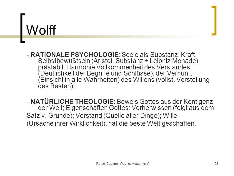 Rafael Capurro: Was ist Metaphysik?22 Wolff - RATIONALE PSYCHOLOGIE: Seele als Substanz, Kraft, Selbstbewußtsein (Aristot. Substanz + Leibniz Monade)