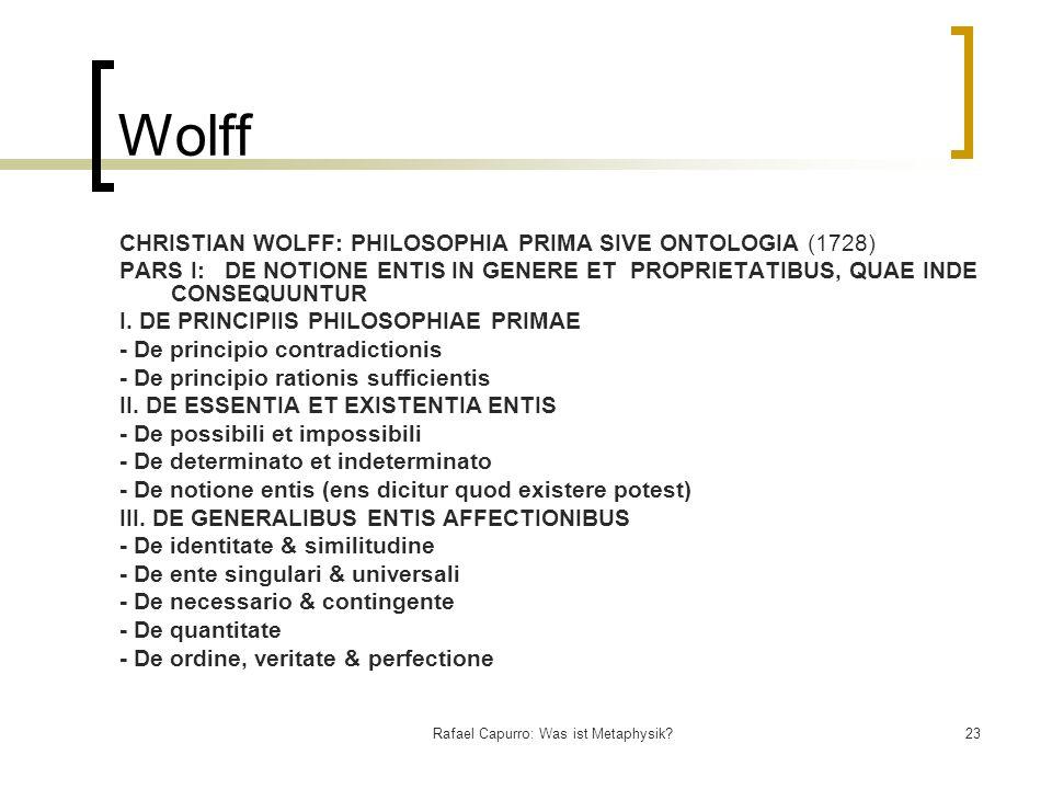 Rafael Capurro: Was ist Metaphysik?23 Wolff CHRISTIAN WOLFF: PHILOSOPHIA PRIMA SIVE ONTOLOGIA (1728) PARS I: DE NOTIONE ENTIS IN GENERE ET PROPRIETATI