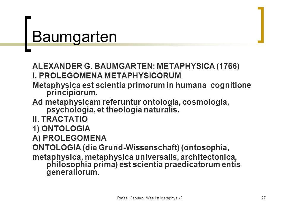 Rafael Capurro: Was ist Metaphysik?27 Baumgarten ALEXANDER G. BAUMGARTEN: METAPHYSICA (1766) I. PROLEGOMENA METAPHYSICORUM Metaphysica est scientia pr