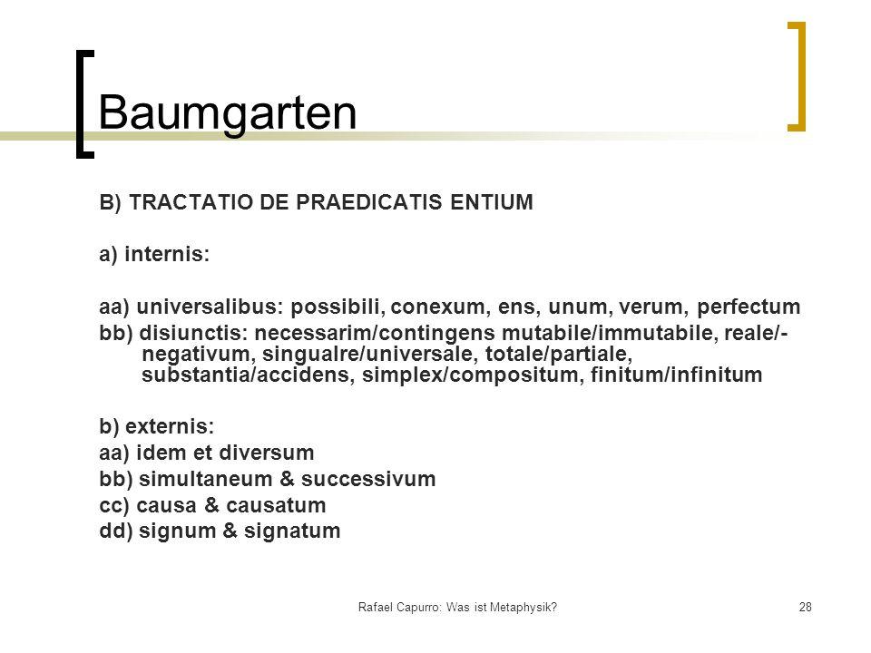 Rafael Capurro: Was ist Metaphysik?28 Baumgarten B) TRACTATIO DE PRAEDICATIS ENTIUM a) internis: aa) universalibus: possibili, conexum, ens, unum, ver