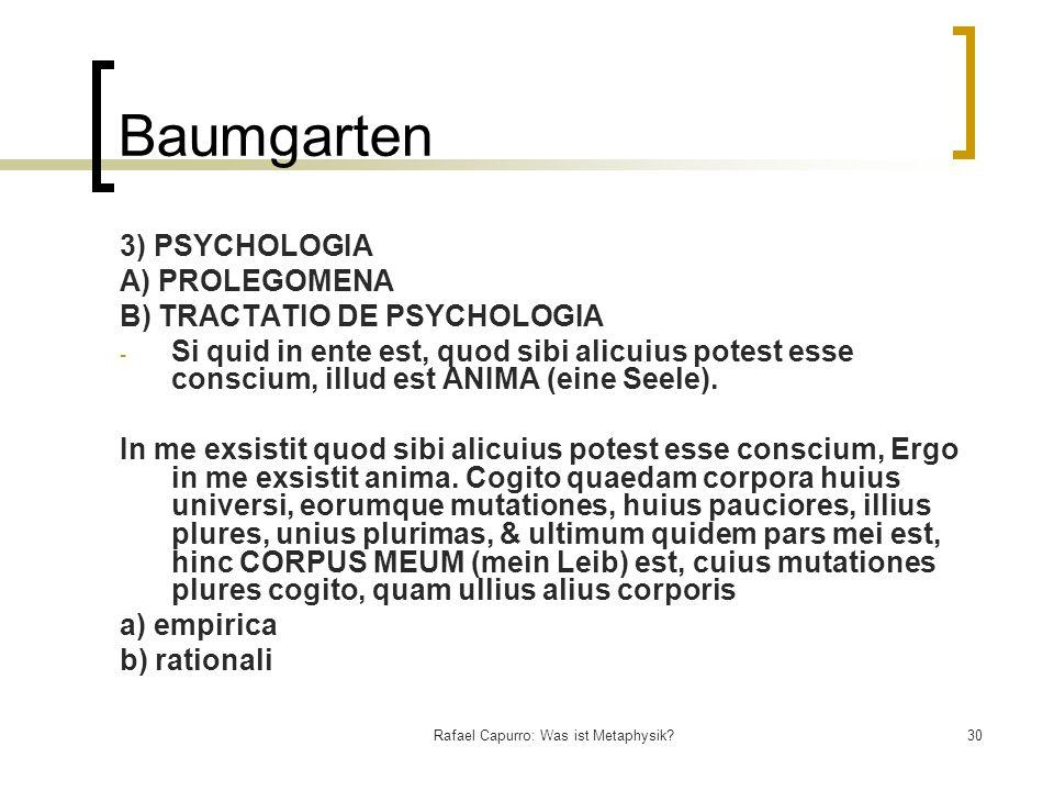Rafael Capurro: Was ist Metaphysik?30 Baumgarten 3) PSYCHOLOGIA A) PROLEGOMENA B) TRACTATIO DE PSYCHOLOGIA - Si quid in ente est, quod sibi alicuius p