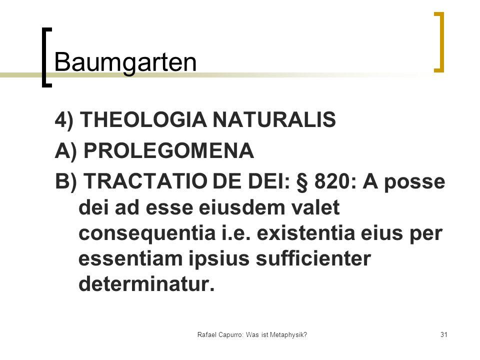 Rafael Capurro: Was ist Metaphysik?31 Baumgarten 4) THEOLOGIA NATURALIS A) PROLEGOMENA B) TRACTATIO DE DEI: § 820: A posse dei ad esse eiusdem valet c
