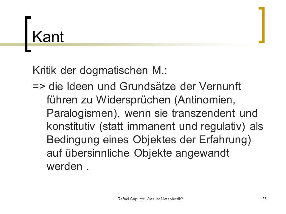 Rafael Capurro: Was ist Metaphysik?35 Kant Kritik der dogmatischen M.: => die Ideen und Grundsätze der Vernunft führen zu Widersprüchen (Antinomien,