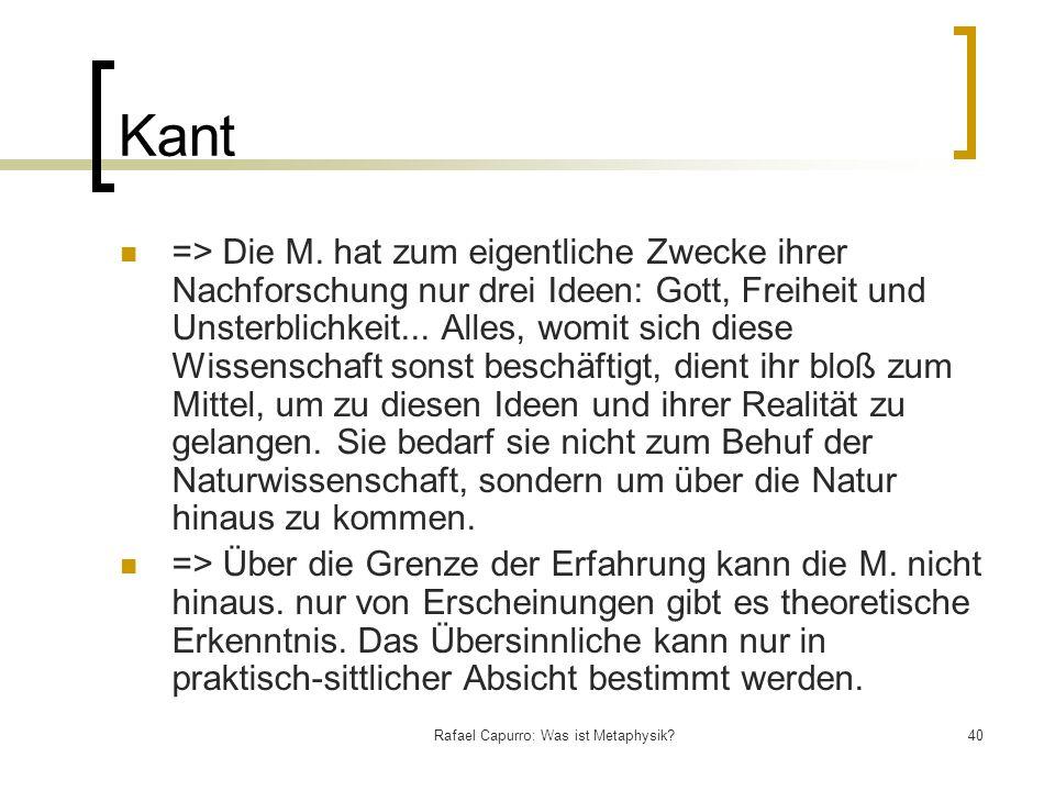 Rafael Capurro: Was ist Metaphysik?40 Kant => Die M. hat zum eigentliche Zwecke ihrer Nachforschung nur drei Ideen: Gott, Freiheit und Unsterblichkei