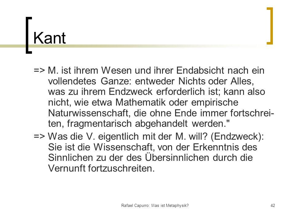 Rafael Capurro: Was ist Metaphysik?42 Kant => M. ist ihrem Wesen und ihrer Endabsicht nach ein vollendetes Ganze: entweder Nichts oder Alles, was zu i