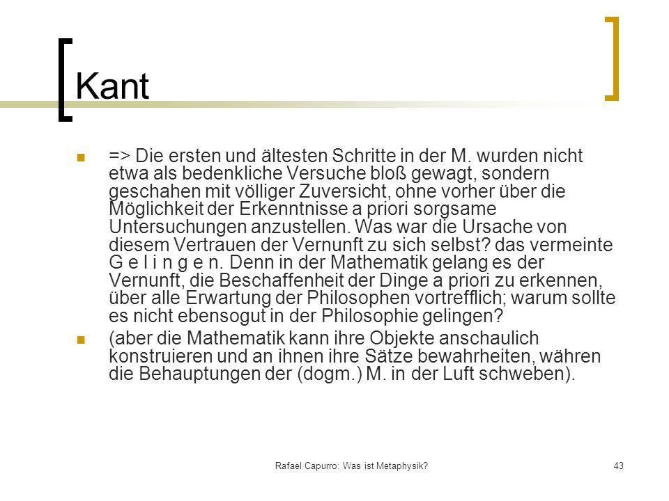 Rafael Capurro: Was ist Metaphysik?43 Kant => Die ersten und ältesten Schritte in der M. wurden nicht etwa als bedenkliche Versuche bloß gewagt, sonde