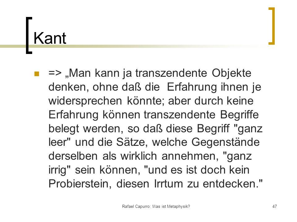 Rafael Capurro: Was ist Metaphysik?47 Kant => Man kann ja transzendente Objekte denken, ohne daß die Erfahrung ihnen je widersprechen könnte; aber dur