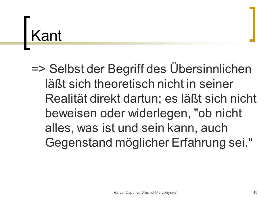 Rafael Capurro: Was ist Metaphysik?48 Kant => Selbst der Begriff des Übersinnlichen läßt sich theoretisch nicht in seiner Realität direkt dartun; es l