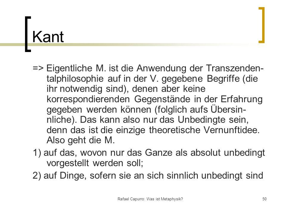 Rafael Capurro: Was ist Metaphysik?50 Kant => Eigentliche M. ist die Anwendung der Transzenden talphilosophie auf in der V. gegebene Begriffe (die ih