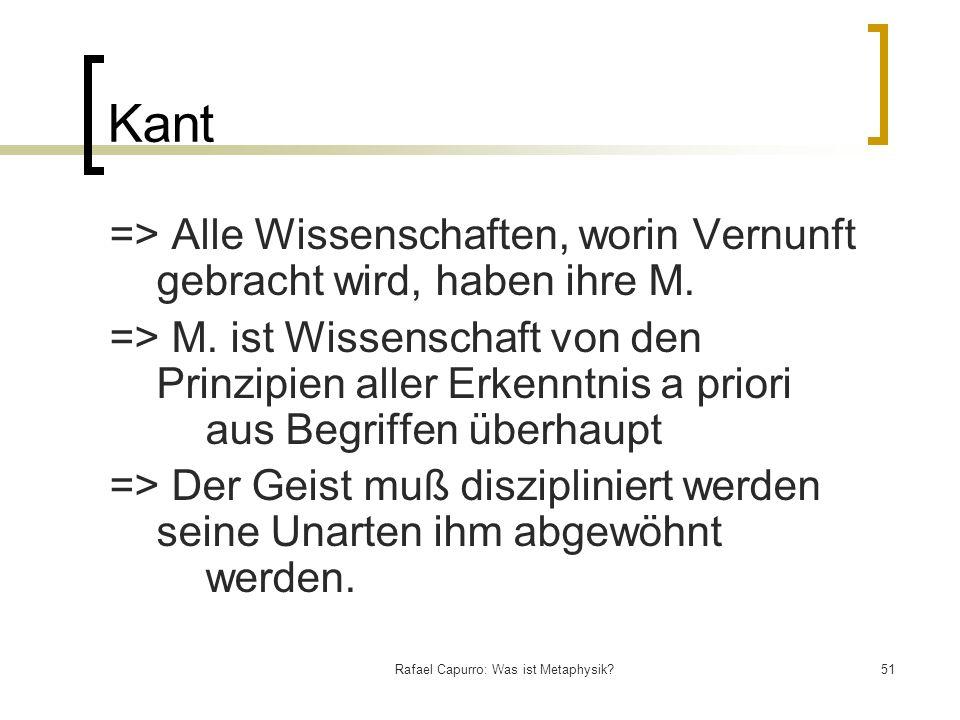 Rafael Capurro: Was ist Metaphysik?51 Kant => Alle Wissenschaften, worin Vernunft gebracht wird, haben ihre M. => M. ist Wissenschaft von den Prinzipi