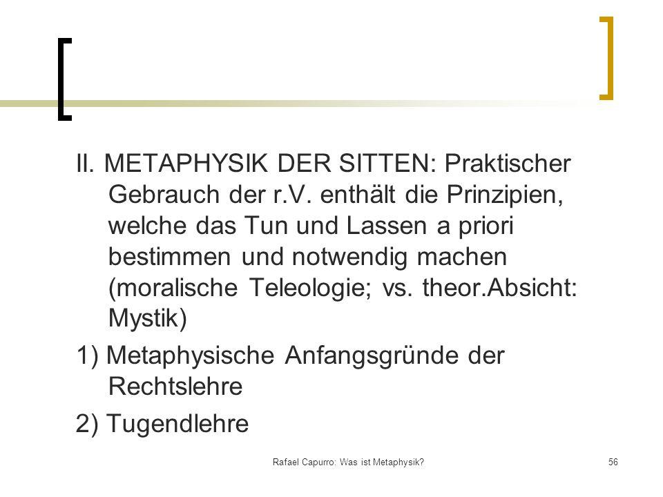 Rafael Capurro: Was ist Metaphysik?56 II. METAPHYSIK DER SITTEN: Praktischer Gebrauch der r.V. enthält die Prinzipien, welche das Tun und Lassen a pri