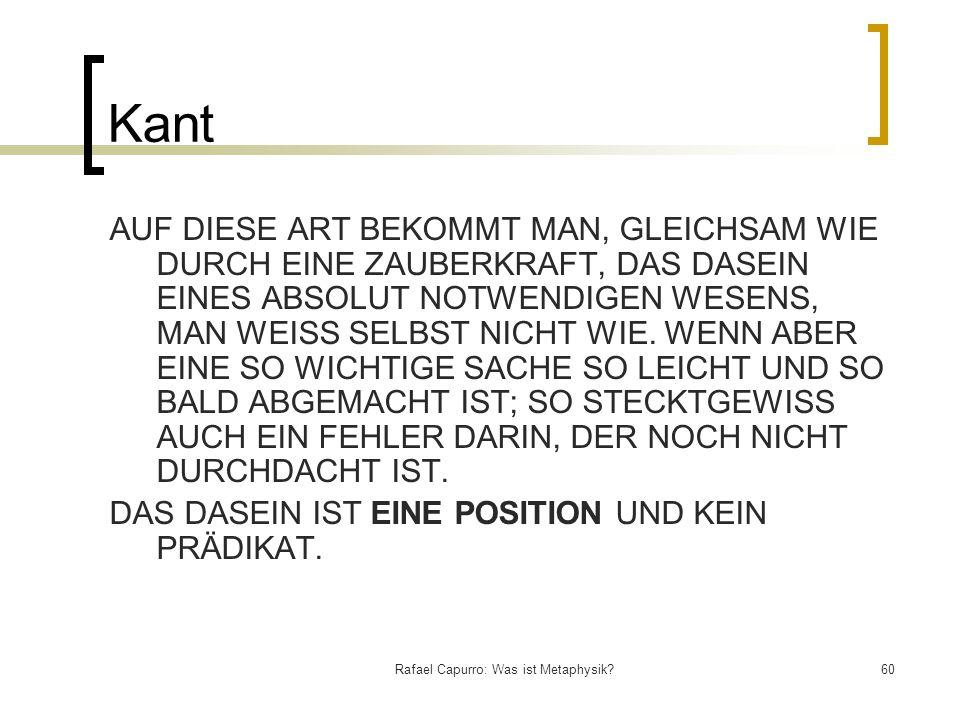 Rafael Capurro: Was ist Metaphysik?60 Kant AUF DIESE ART BEKOMMT MAN, GLEICHSAM WIE DURCH EINE ZAUBERKRAFT, DAS DASEIN EINES ABSOLUT NOTWENDIGEN WESEN