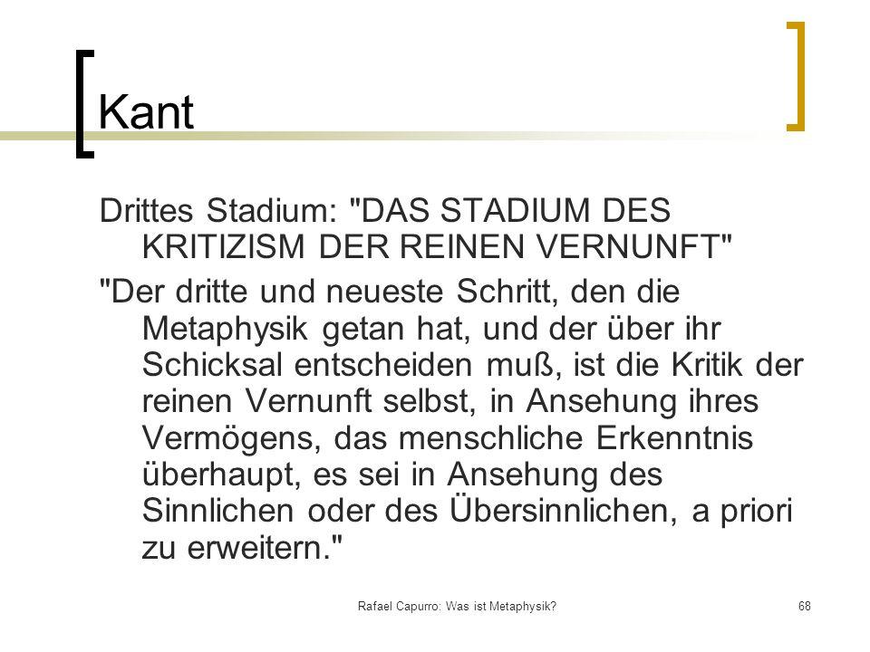 Rafael Capurro: Was ist Metaphysik?68 Kant Drittes Stadium:
