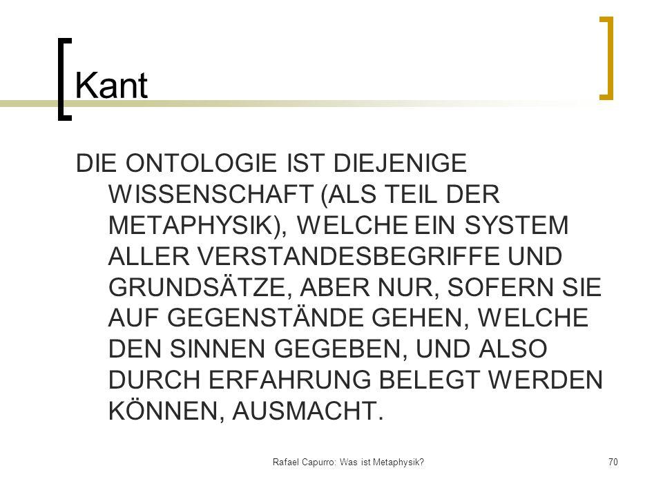 Rafael Capurro: Was ist Metaphysik?70 Kant DIE ONTOLOGIE IST DIEJENIGE WISSENSCHAFT (ALS TEIL DER METAPHYSIK), WELCHE EIN SYSTEM ALLER VERSTANDESBEGRI