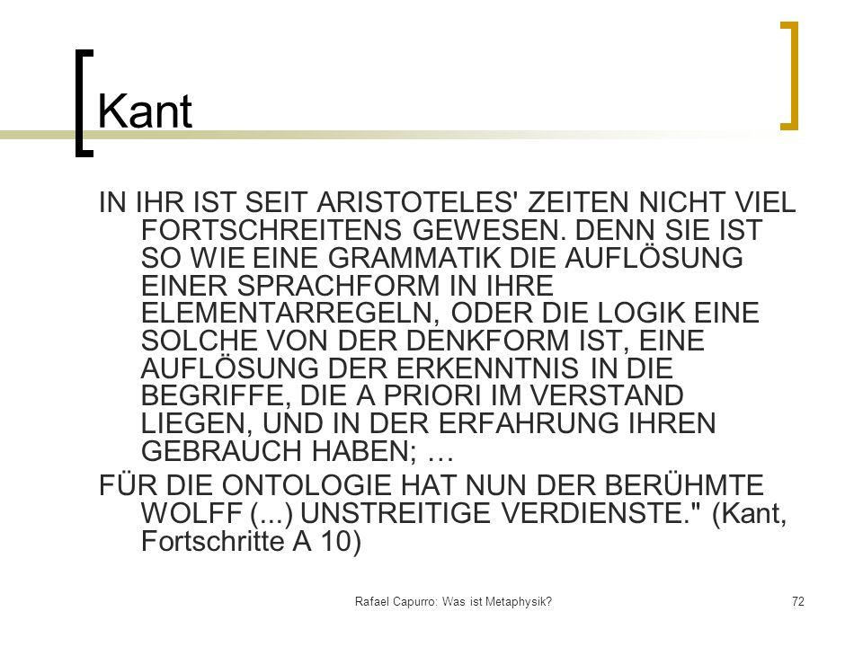 Rafael Capurro: Was ist Metaphysik?72 Kant IN IHR IST SEIT ARISTOTELES' ZEITEN NICHT VIEL FORTSCHREITENS GEWESEN. DENN SIE IST SO WIE EINE GRAMMATIK D