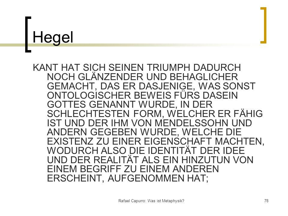 Rafael Capurro: Was ist Metaphysik?78 Hegel KANT HAT SICH SEINEN TRIUMPH DADURCH NOCH GLÄNZENDER UND BEHAGLICHER GEMACHT, DAS ER DASJENIGE, WAS SONST