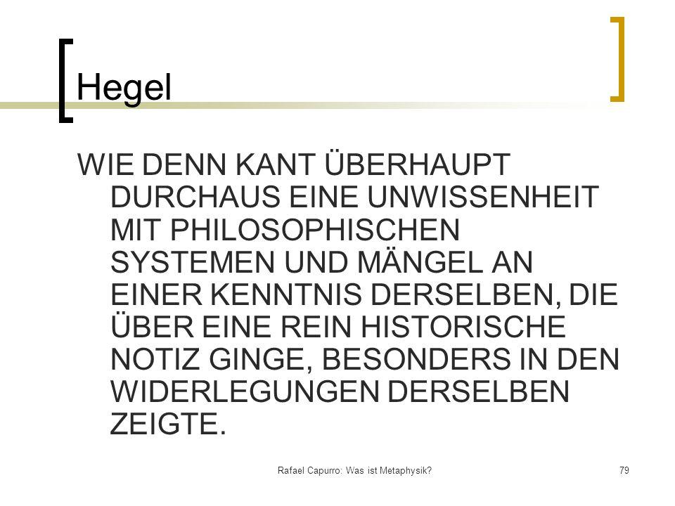 Rafael Capurro: Was ist Metaphysik?79 Hegel WIE DENN KANT ÜBERHAUPT DURCHAUS EINE UNWISSENHEIT MIT PHILOSOPHISCHEN SYSTEMEN UND MÄNGEL AN EINER KENNTN