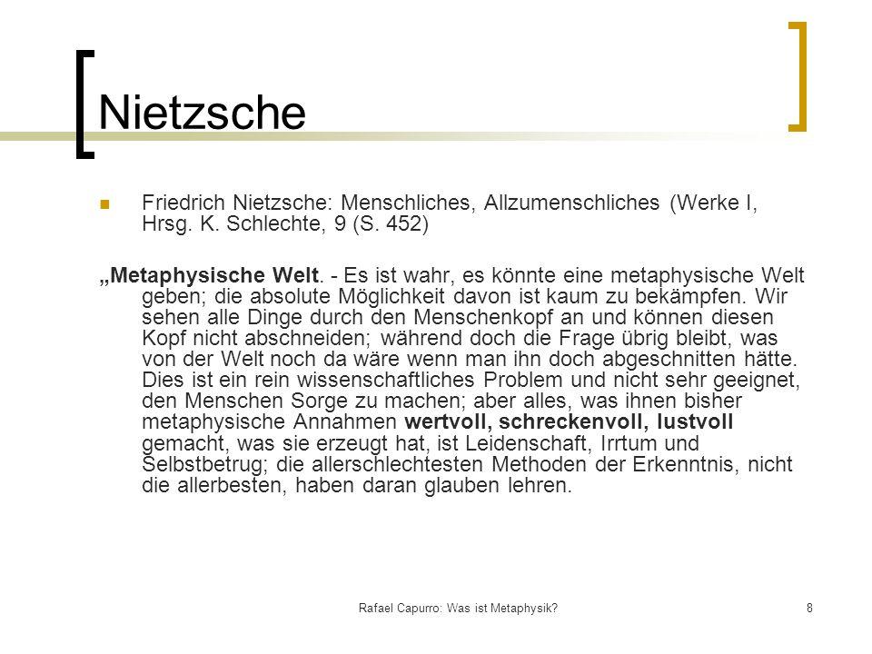 Rafael Capurro: Was ist Metaphysik?8 Nietzsche Friedrich Nietzsche: Menschliches, Allzumenschliches (Werke I, Hrsg. K. Schlechte, 9 (S. 452) Metaphysi