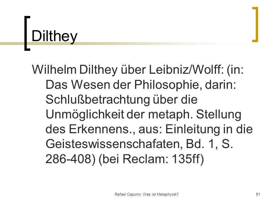 Rafael Capurro: Was ist Metaphysik?81 Dilthey Wilhelm Dilthey über Leibniz/Wolff: (in: Das Wesen der Philosophie, darin: Schlußbetrachtung über die Un