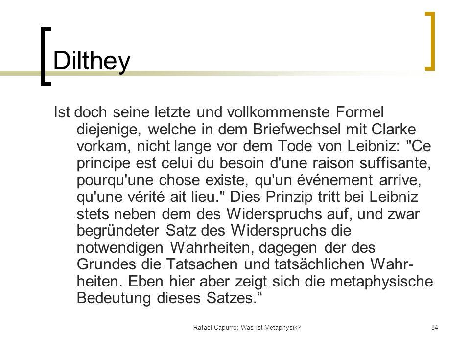 Rafael Capurro: Was ist Metaphysik?84 Dilthey Ist doch seine letzte und vollkommenste Formel diejenige, welche in dem Briefwechsel mit Clarke vorkam,