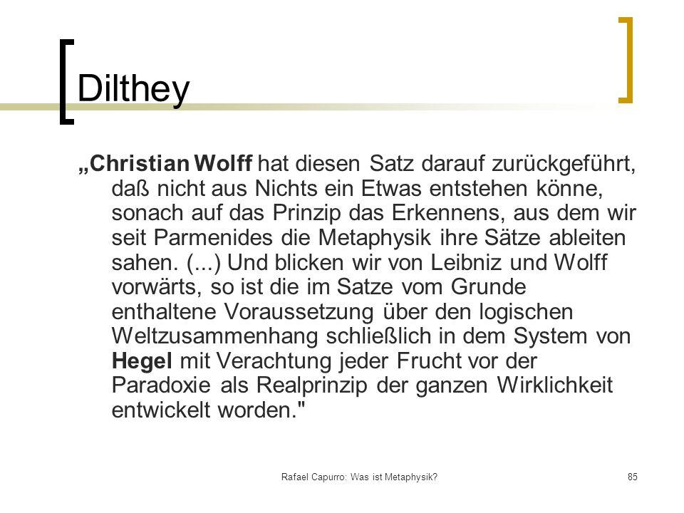 Rafael Capurro: Was ist Metaphysik?85 Dilthey Christian Wolff hat diesen Satz darauf zurückgeführt, daß nicht aus Nichts ein Etwas entstehen könne, so