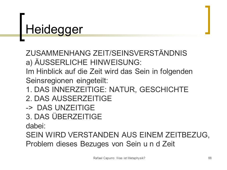 Rafael Capurro: Was ist Metaphysik?88 Heidegger ZUSAMMENHANG ZEIT/SEINSVERSTÄNDNIS a) ÄUSSERLICHE HINWEISUNG: Im Hinblick auf die Zeit wird das Sein i