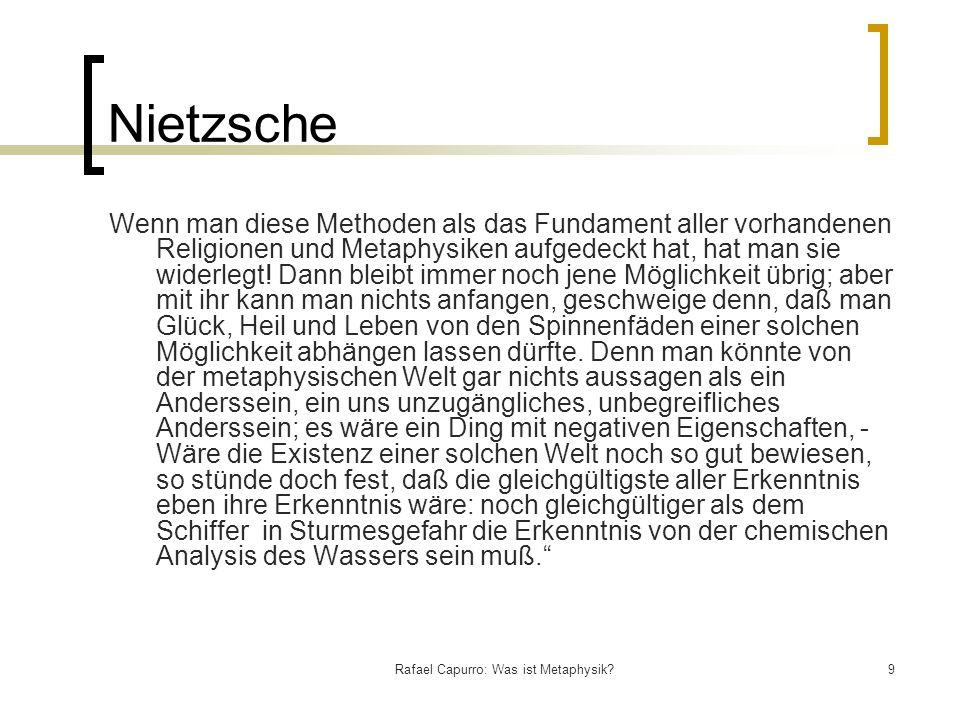 Rafael Capurro: Was ist Metaphysik?9 Nietzsche Wenn man diese Methoden als das Fundament aller vorhandenen Religionen und Metaphysiken aufgedeckt hat,